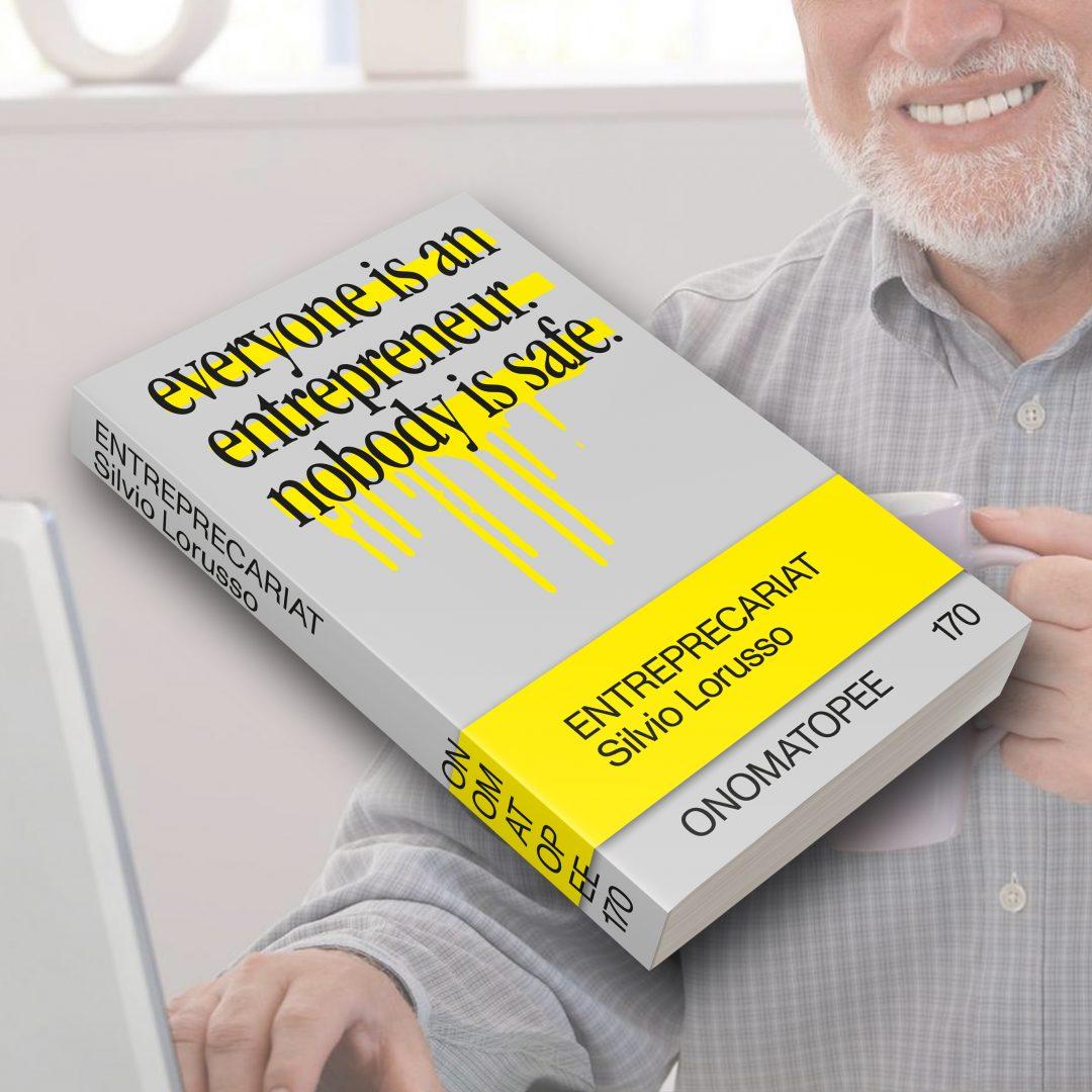 Entreprecariat: Everyone Is an Entrepreneur. Nobody is Safe. by Silvio Lorusso